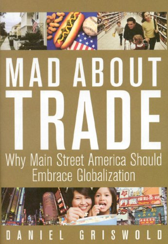 Mad about Trade: Why Main Street America Should Embrace Globalization 9781935308195