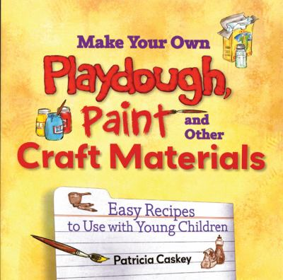Make Your Own Playdough, Paint, and Other Craft Materials: Easy Recipes to Use with Young Children 9781933653051