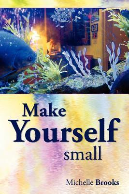 Make Yourself Small