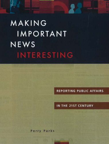 Making Important News Interesting: Reporting Public Affairs in the 21st Century 9781933338033