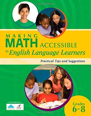 Making Math Accessible to English Language Learners: Practical Tips and Suggestions Grades 6-8 9781934009642