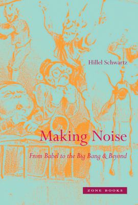 Making Noise: From Babel to the Big Bang & Beyond 9781935408123