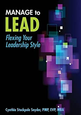 Manage to Lead: Flexing Your Leadership Style 9781935589594