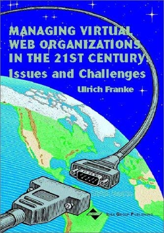 Managing Virtual Web Organizations in the 21st Century: Issues and Challenges 9781930708242
