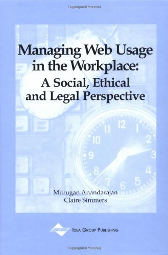 Managing Web Usage in the Workplace: A Social, Ethical, and Legal Perspective 9781930708181