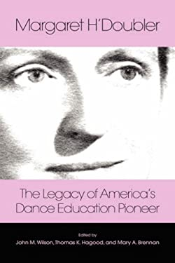 Margaret H'Doubler: The Legacy of America's Dance Education Pioneer: An Anthology 9781934043295