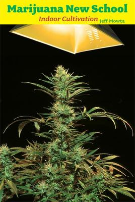 Marijuana New School: Indoor Cultivation: A Reference Manual with Step-By-Step Instructions 9781931160421