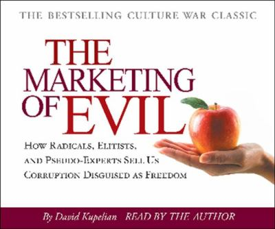 The Marketing of Evil: How Radicals, Elitists, and Pseudo-Experts Sell Us Corruption Disguised as Freedom 9781935071259