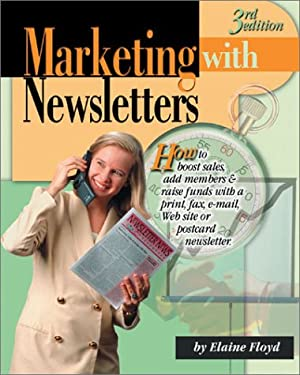 Marketing with Newsletters: How to Boost Sales, Add Members & Raise Funds with a Print, Fax, E-mail, Web Site or Postcard Newsletter 9781930500112