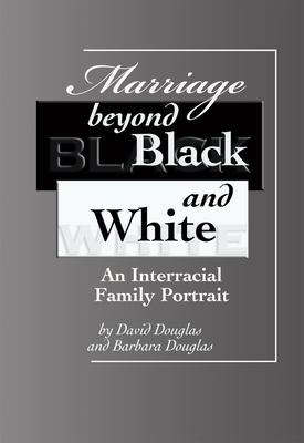 Marriage Beyond Black and White: An Interracial Family Portrait 9781931847049