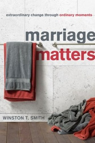 Marriage Matters: Extraordinary Change Through Ordinary Moments 9781935273615
