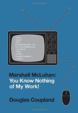 Marshall McLuhan: You Know Nothing of My Work! 9781935633167