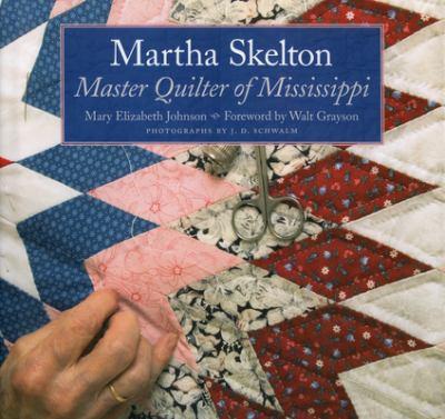 Martha Skelton: Master Quilter of Mississippi 9781934110812
