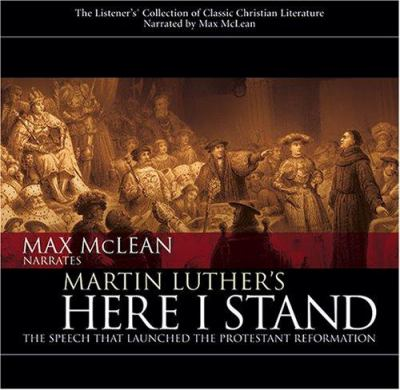 Martin Luther's Here I Stand: The Speech That Launched the Protestant Reformation 9781931047555