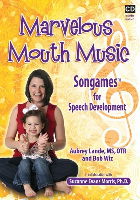 Marvelous Mouth Music: Songames for Speech Development [With Booklet] 9781935567097