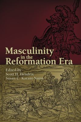 Masculinity in the Reformation Era 9781931112765