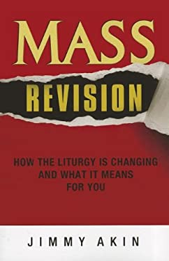 Mass Revision: How the Liturgy Is Changing and What It Means for You 9781933919454
