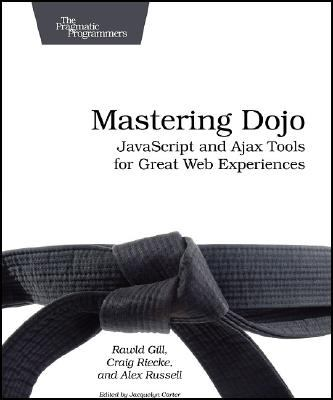 Mastering Dojo: JavaScript and Ajax Tools for Great Web Experiences 9781934356111