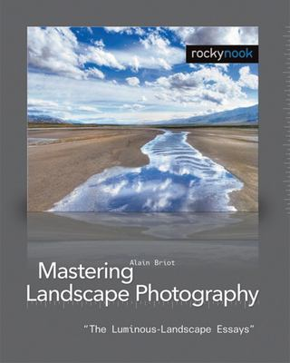 Mastering Landscape Photography: The Luminous-Landscape Essays 9781933952062