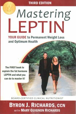 Mastering Leptin: Your Guide to Permanent Weight Loss and Optimum Health 9781933927251