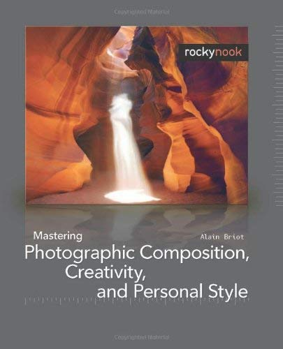 Mastering Photographic Composition, Creativity, and Personal Style 9781933952222