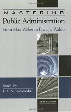 Mastering Public Administration: From Max Weber to Dwight Waldo, 2nd Edition 9781933116822