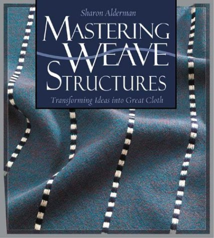 Mastering Weave Structures: Transforming Ideas Into Great Cloth 9781931499323