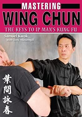 Mastering Wing Chun Kung Fu 9781933901268