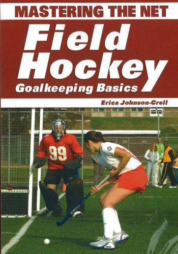 Mastering the Net: Field Hockey Goalkeeping Basics 9781930546875
