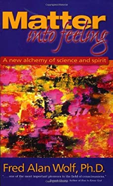 Matter Into Feeling: A New Alchemy of Science and Spirit 9781930491007