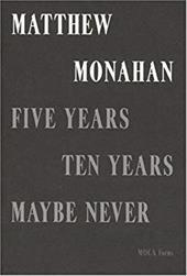 Matthew Monahan: Five Years, Ten Years, Maybe Never 7817975
