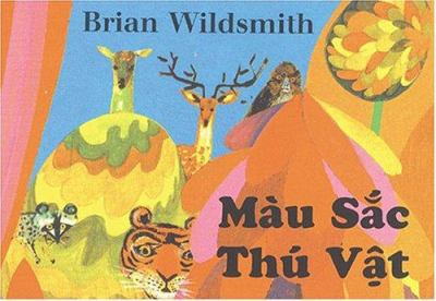 Mau Sac Thu Vat = Brian Wildsmith's Animal Colors 9781932065510