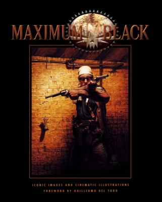 Maximum Black: Iconic Images and Cinematic Illustrations 9781935002345