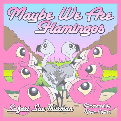 Maybe We Are Flamingos 9781933090986
