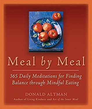 Meal by Meal: 365 Daily Meditations for Finding Balance Through Mindful Eating 9781930722309