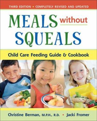 Meals Without Squeals: Child Care Feeding Guide and Cookbook 9781933503004