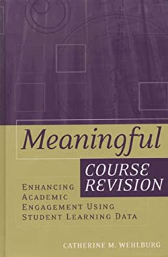 Meaningful Course Revision: Enhancing Academic Engagement Using Student Learning Data 9781933371054