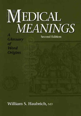 Medical Meanings: A Glossary of Word Origins 9781930513495