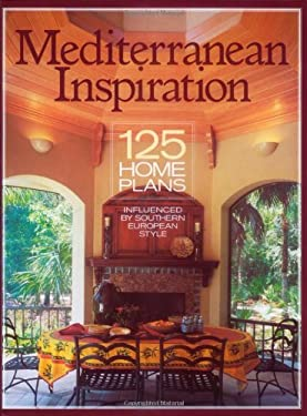Mediterranean Inspiration: 125 Home Plans Influenced by Southern European Style 9781931131094