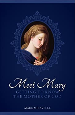 Meet Mary: Getting to Know the Mother of God 9781933184326