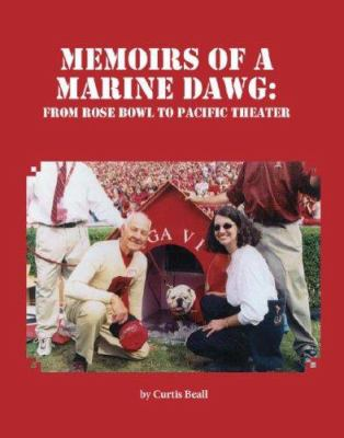 Memoirs of a Marine Dawg: From Rose Bowl to Pacific Theater 9781934144015