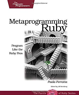 Metaprogramming Ruby: Program Like the Ruby Pros 9781934356470