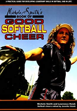 Michele Smith's Book of Good Softball Cheer: A Practical Guide for Developing Leadership Skills in Softball and in Life! 9781930546882
