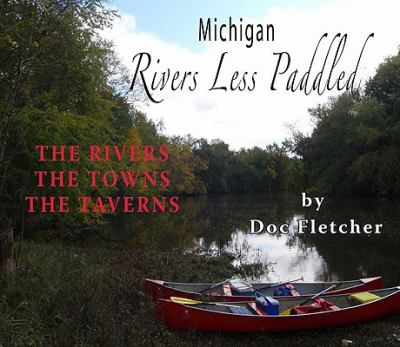 Michigan Rivers Less Paddled: The Rivers, the Towns, the Taverns 9781933926193