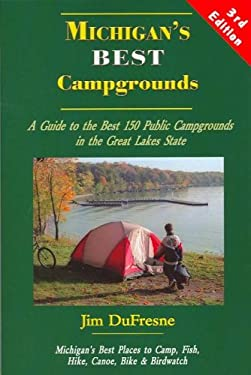 Michigan's Best Campgrounds: A Guide to the Best 150 Public Campgrounds in the Great Lakes State 9781933272030