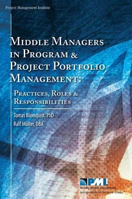 Middle Managers in Program and Project Portfolio Management: Practices, Roles and Responsibilities 9781930699571