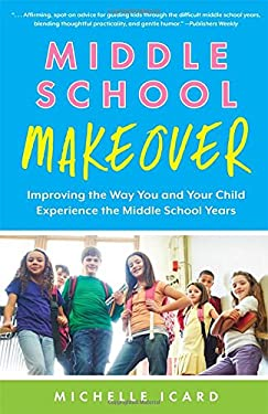 Middle School Makeover : Improving the Way You and Your Child Experience the Middle School Years