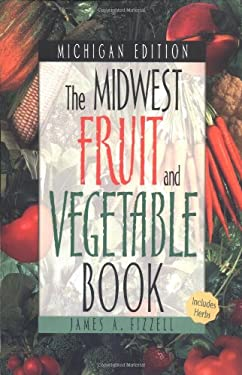 Midwest Fruit and Vegetable Book: Michigan 9781930604124