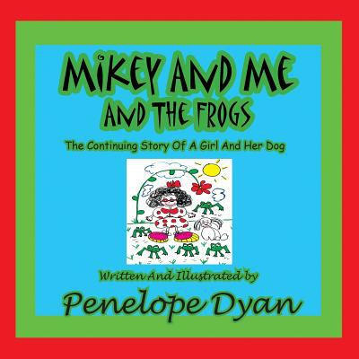 Mikey and Me and the Frogs---The Continuing Story of a Girl and Her Dog 9781935118930