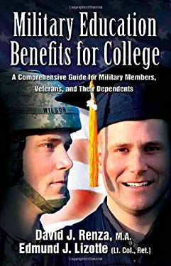 Military Education Benefits for College: A Comprehensive Guide for Military Members, Veterans, and Their Dependents 9781932714791
